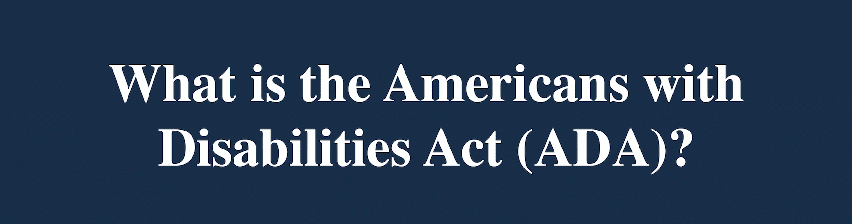 What is the Americans with Disabilities Act?
