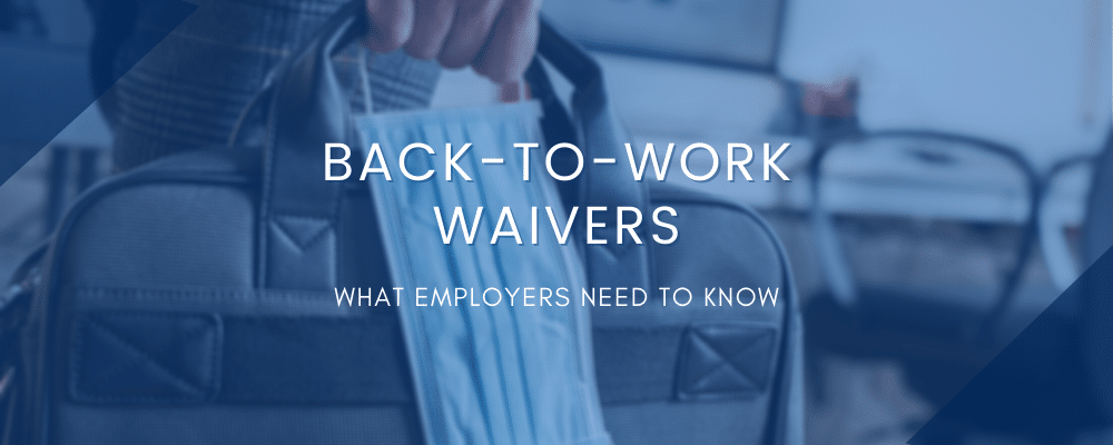 Back To Work Waivers. What Employers Need To Know.